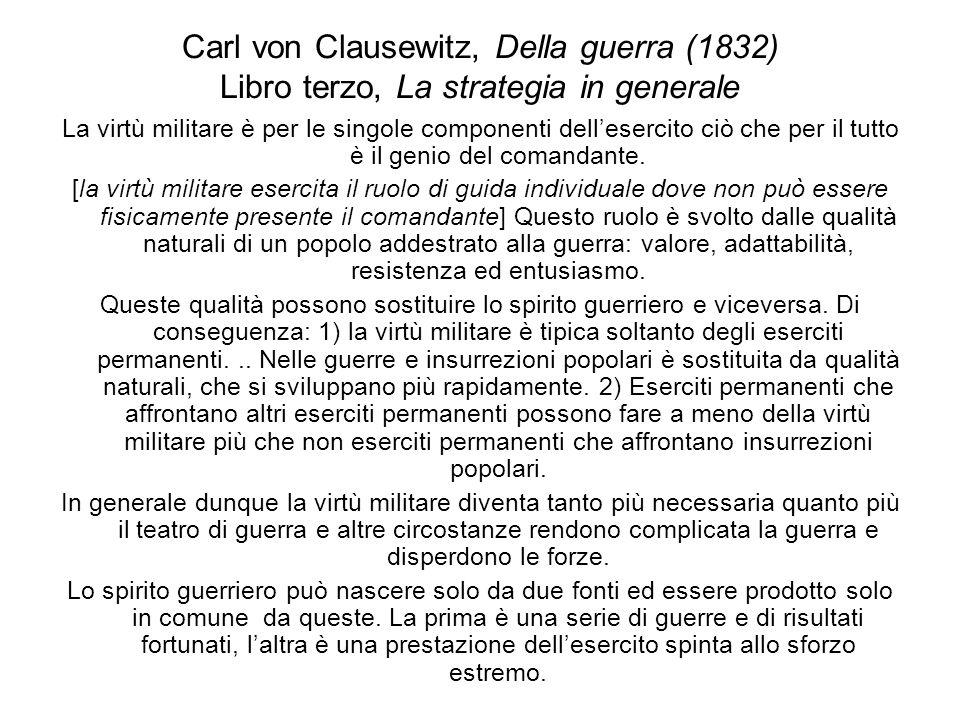 Carl von Clausewitz, Della guerra (1832) Libro terzo, La strategia in generale La virtù militare è per le singole componenti dellesercito ciò che per