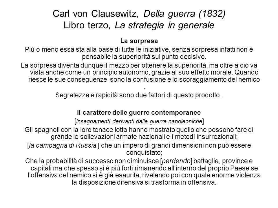 Carl von Clausewitz, Della guerra (1832) Libro terzo, La strategia in generale La sorpresa Più o meno essa sta alla base di tutte le iniziative, senza