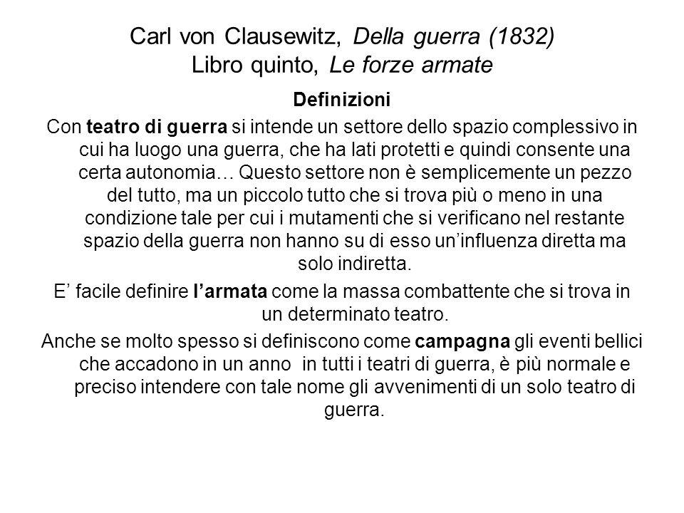 Carl von Clausewitz, Della guerra (1832) Libro quinto, Le forze armate Definizioni Con teatro di guerra si intende un settore dello spazio complessivo