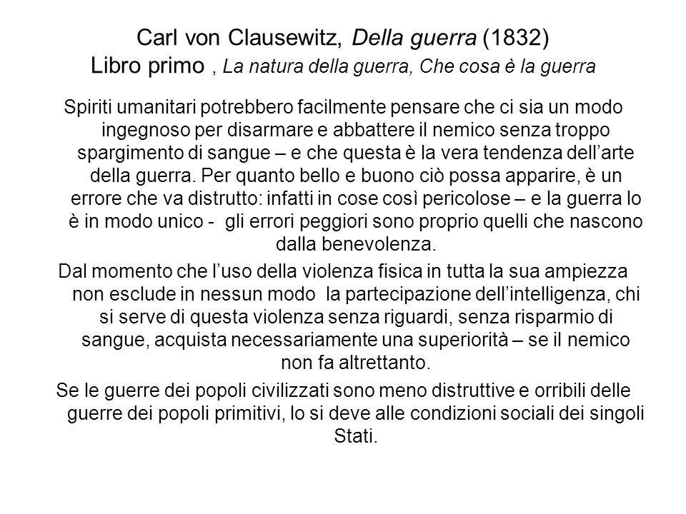 Carl von Clausewitz, Della guerra (1832) Libro primo, La natura della guerra, Che cosa è la guerra La lotta tra uomini consiste propriamente in due diversi elementi: il sentimento ostile e lintenzione ostile.