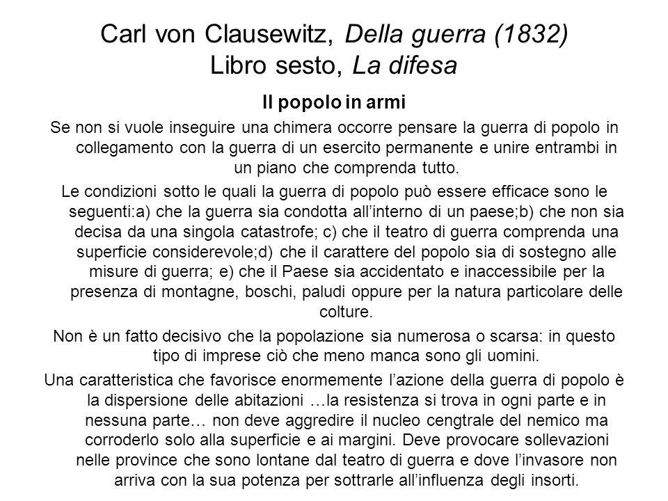 Carl von Clausewitz, Della guerra (1832) Libro sesto, La difesa Il popolo in armi Se non si vuole inseguire una chimera occorre pensare la guerra di p