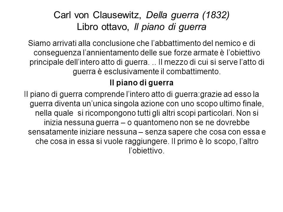 Carl von Clausewitz, Della guerra (1832) Libro ottavo, Il piano di guerra Siamo arrivati alla conclusione che labbattimento del nemico e di conseguenz