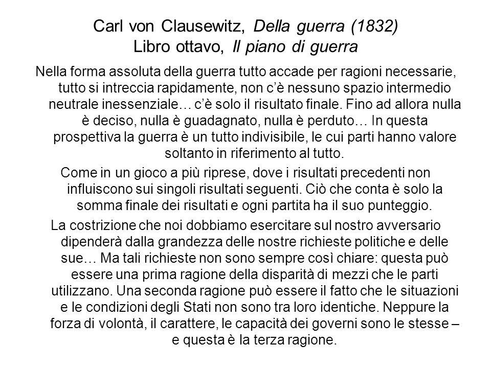Carl von Clausewitz, Della guerra (1832) Libro ottavo, Il piano di guerra Nella forma assoluta della guerra tutto accade per ragioni necessarie, tutto