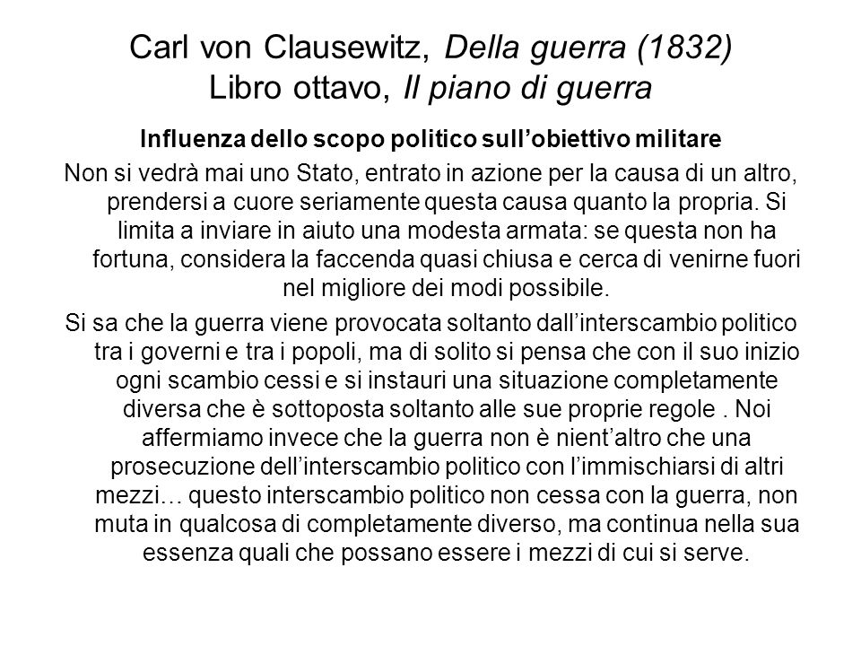 Carl von Clausewitz, Della guerra (1832) Libro ottavo, Il piano di guerra Influenza dello scopo politico sullobiettivo militare Non si vedrà mai uno S