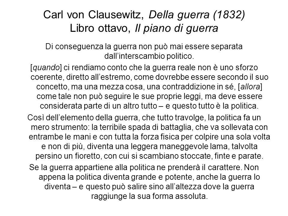 Carl von Clausewitz, Della guerra (1832) Libro ottavo, Il piano di guerra Di conseguenza la guerra non può mai essere separata dallinterscambio politi