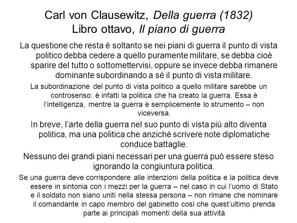 Carl von Clausewitz, Della guerra (1832) Libro ottavo, Il piano di guerra La questione che resta è soltanto se nei piani di guerra il punto di vista p