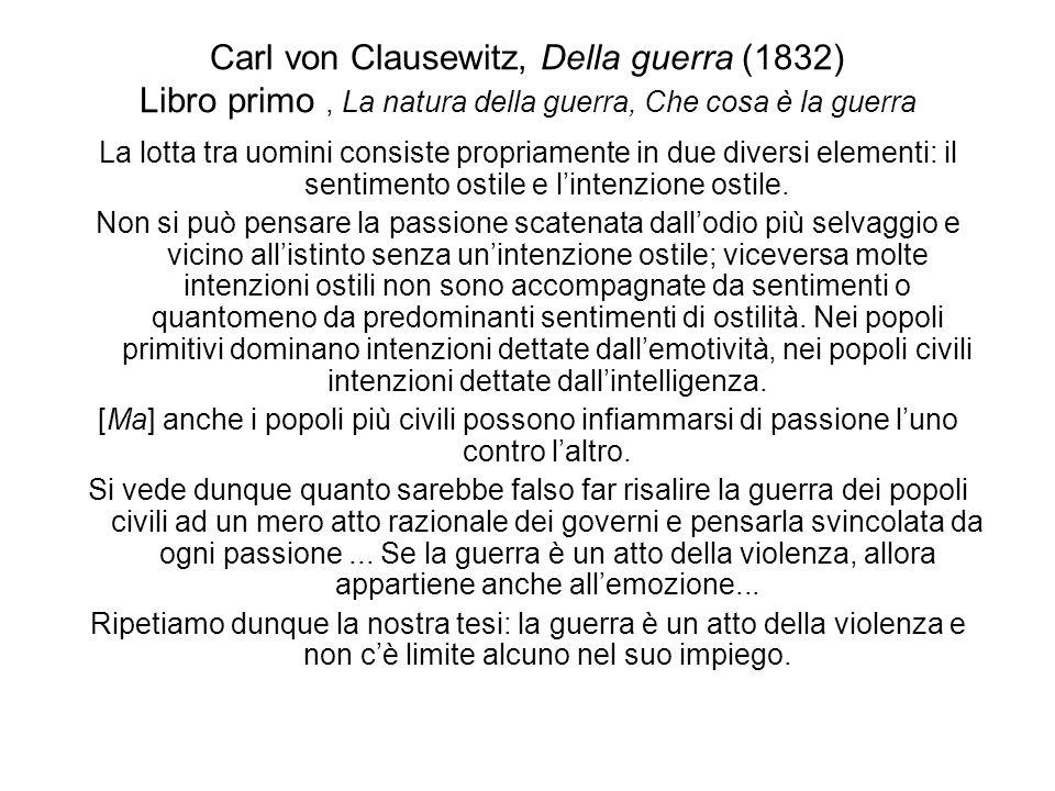 Carl von Clausewitz, Della guerra (1832) Libro primo, La natura della guerra, Che cosa è la guerra La lotta tra uomini consiste propriamente in due di