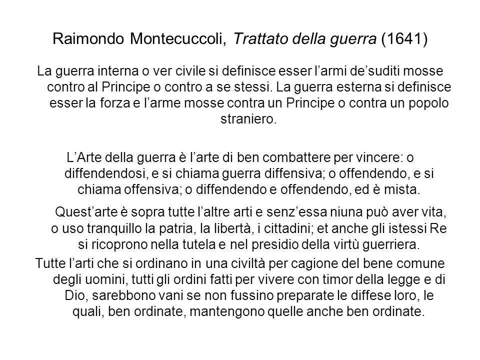 Raimondo Montecuccoli, Trattato della guerra (1641) La guerra interna o ver civile si definisce esser larmi desuditi mosse contro al Principe o contro