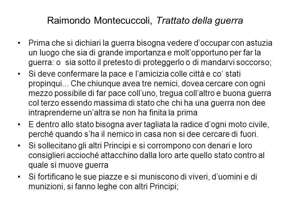 Raimondo Montecuccoli, Trattato della guerra Prima che si dichiari la guerra bisogna vedere doccupar con astuzia un luogo che sia di grande importanza