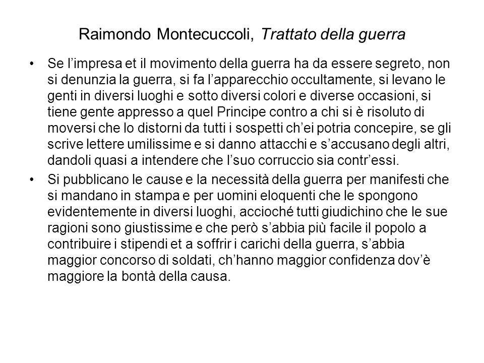 Raimondo Montecuccoli, Trattato della guerra Se limpresa et il movimento della guerra ha da essere segreto, non si denunzia la guerra, si fa lapparecc