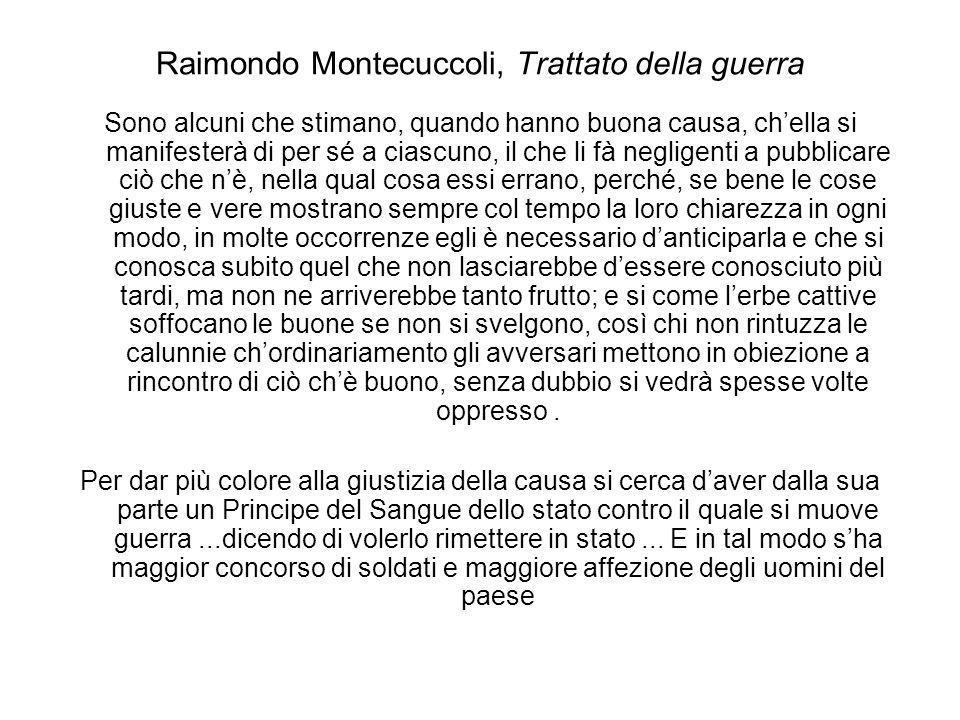 Raimondo Montecuccoli, Trattato della guerra Sono alcuni che stimano, quando hanno buona causa, chella si manifesterà di per sé a ciascuno, il che li