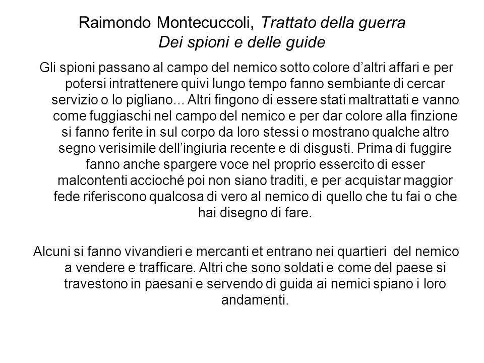 Raimondo Montecuccoli, Trattato della guerra Dei spioni e delle guide Gli spioni passano al campo del nemico sotto colore daltri affari e per potersi