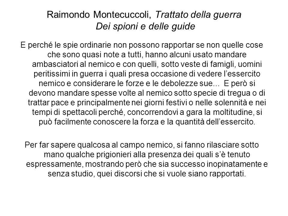 Raimondo Montecuccoli, Trattato della guerra Dei spioni e delle guide E perché le spie ordinarie non possono rapportar se non quelle cose che sono qua
