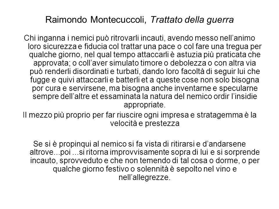 Raimondo Montecuccoli, Trattato della guerra Chi inganna i nemici può ritrovarli incauti, avendo messo nellanimo loro sicurezza e fiducia col trattar
