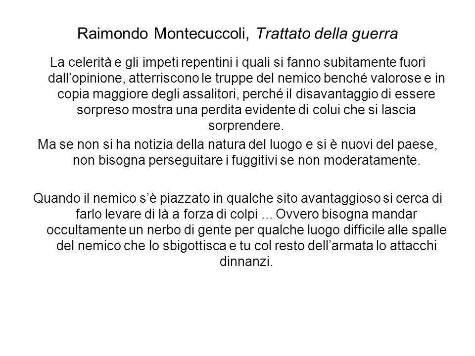 Raimondo Montecuccoli, Trattato della guerra La celerità e gli impeti repentini i quali si fanno subitamente fuori dallopinione, atterriscono le trupp