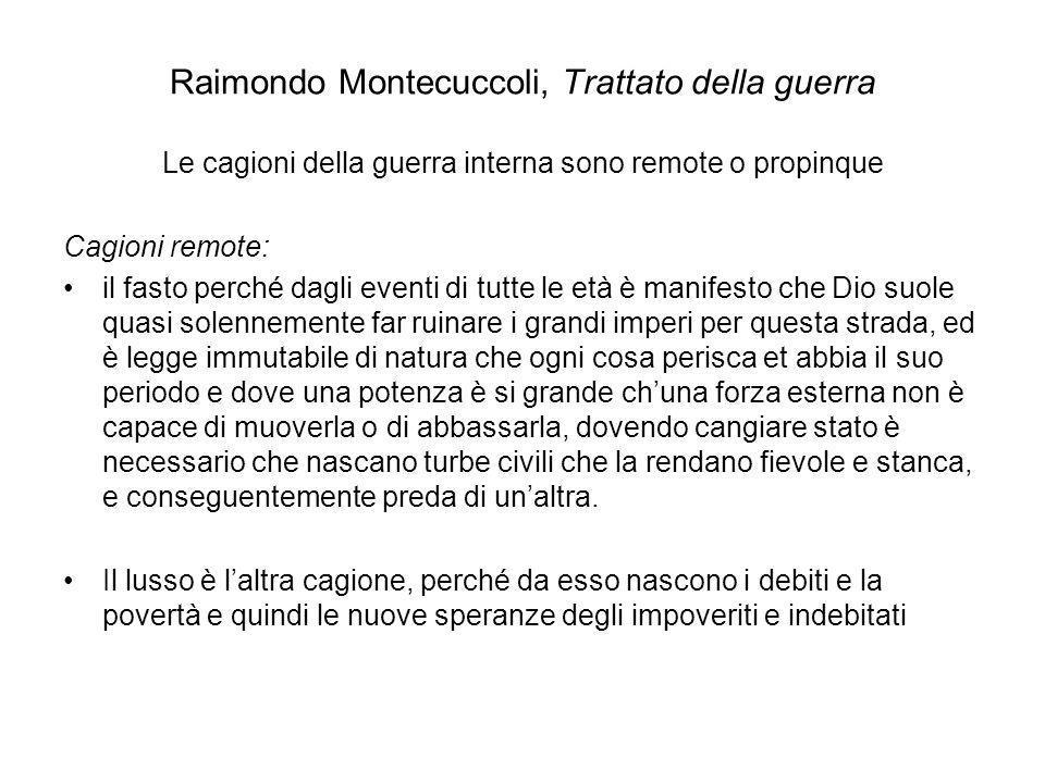 Raimondo Montecuccoli, Trattato della guerra Le cagioni della guerra interna sono remote o propinque Cagioni remote: il fasto perché dagli eventi di t