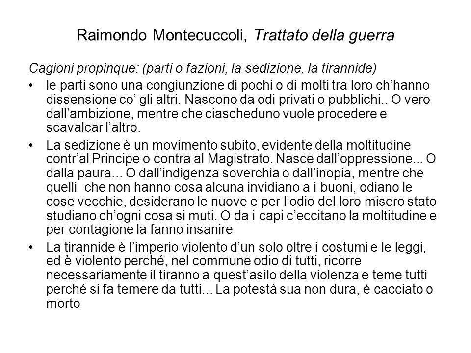 Raimondo Montecuccoli, Trattato della guerra Cagioni propinque: (parti o fazioni, la sedizione, la tirannide) le parti sono una congiunzione di pochi