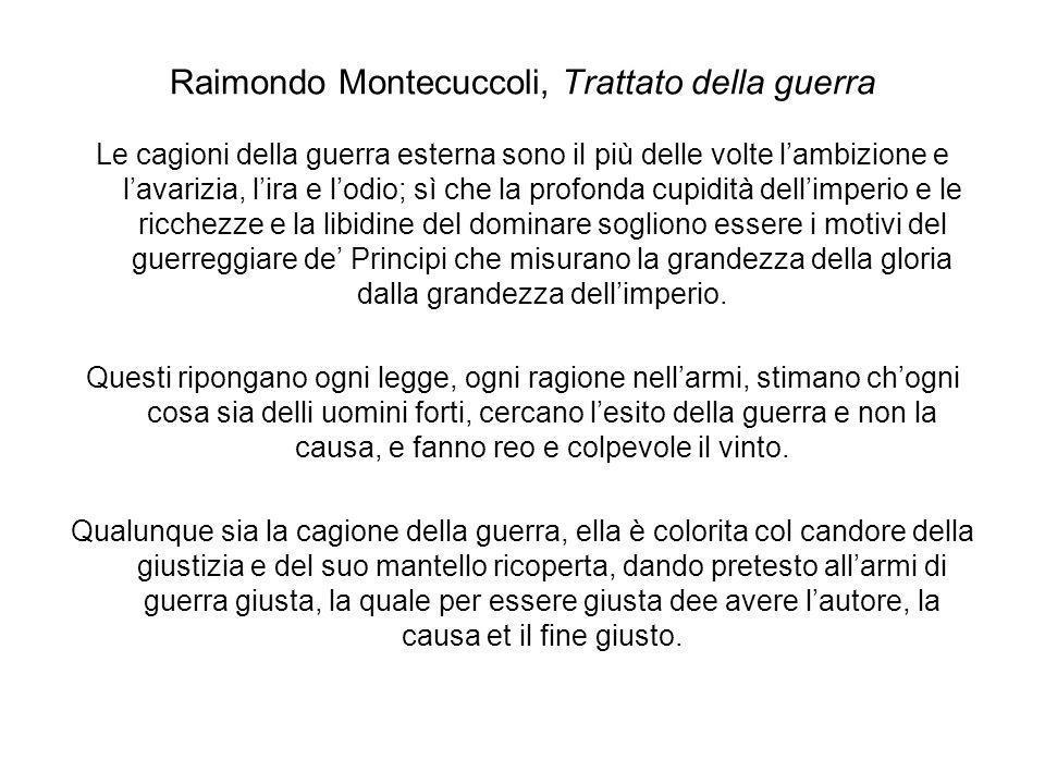 Raimondo Montecuccoli, Trattato della guerra Le cagioni della guerra esterna sono il più delle volte lambizione e lavarizia, lira e lodio; sì che la p