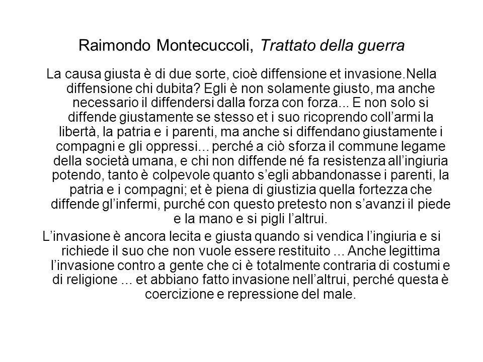 Raimondo Montecuccoli, Trattato della guerra La causa giusta è di due sorte, cioè diffensione et invasione.Nella diffensione chi dubita? Egli è non so