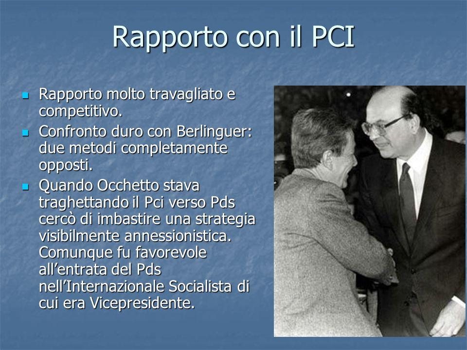 Rapporto con il PCI Rapporto molto travagliato e competitivo. Rapporto molto travagliato e competitivo. Confronto duro con Berlinguer: due metodi comp