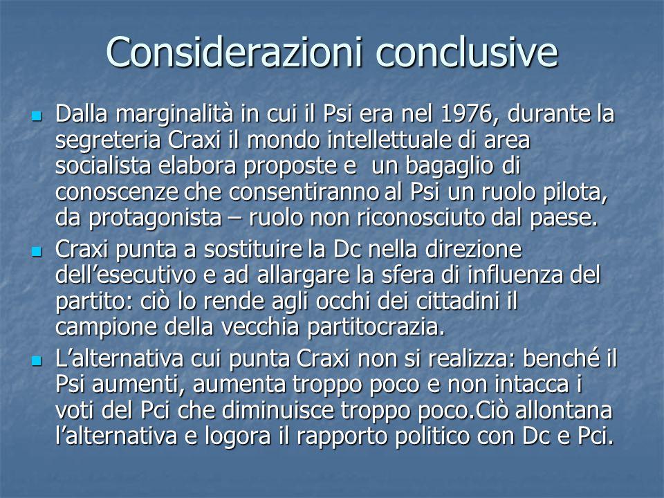 Considerazioni conclusive Dalla marginalità in cui il Psi era nel 1976, durante la segreteria Craxi il mondo intellettuale di area socialista elabora