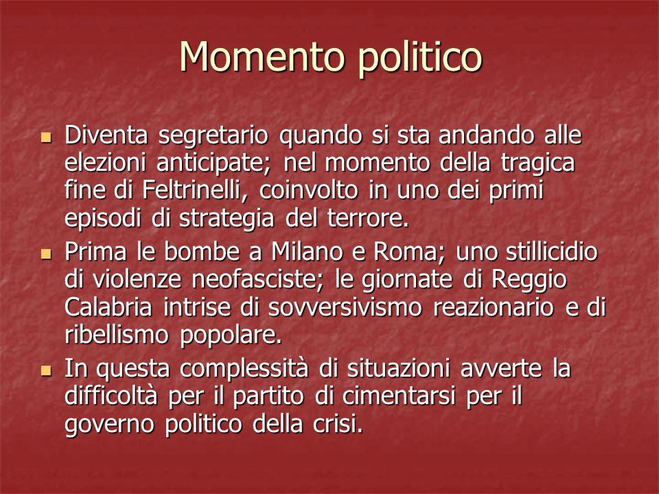 Momento politico Diventa segretario quando si sta andando alle elezioni anticipate; nel momento della tragica fine di Feltrinelli, coinvolto in uno de