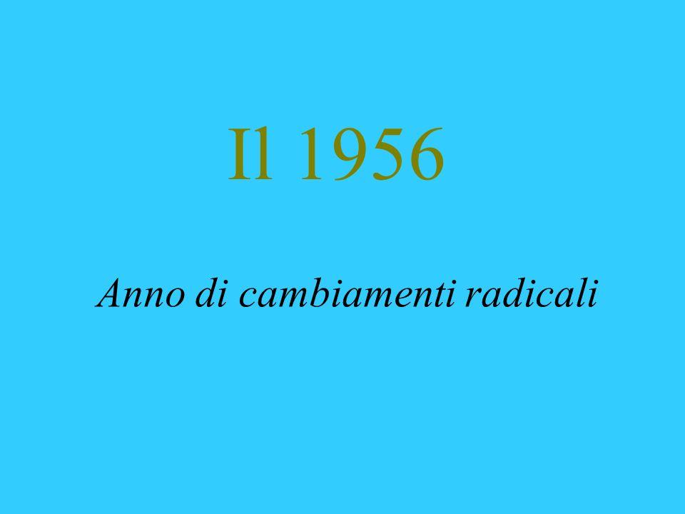 Il 1956 Anno di cambiamenti radicali