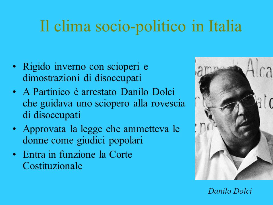 Il clima socio-politico in Italia Rigido inverno con scioperi e dimostrazioni di disoccupati A Partinico è arrestato Danilo Dolci che guidava uno scio