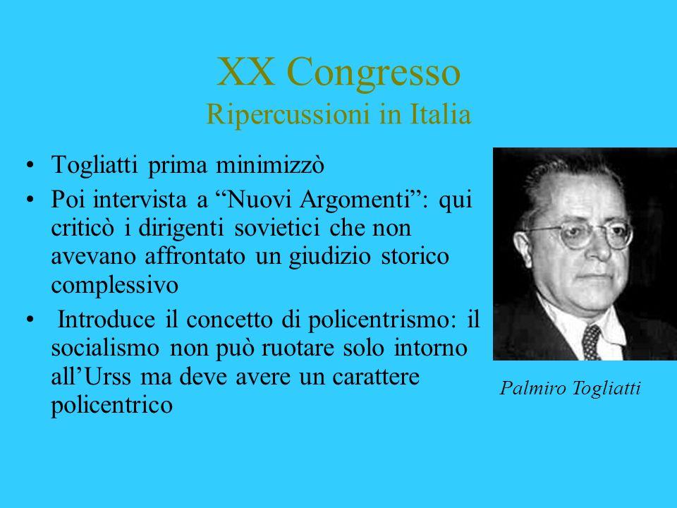 XX Congresso Ripercussioni in Italia Togliatti prima minimizzò Poi intervista a Nuovi Argomenti: qui criticò i dirigenti sovietici che non avevano aff