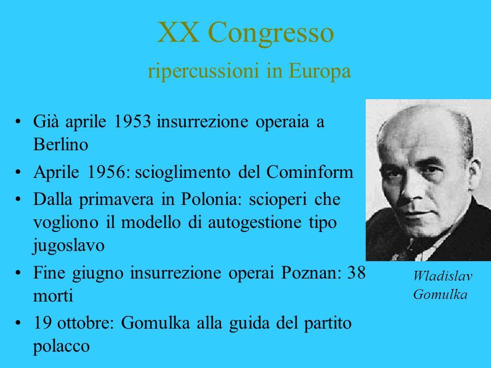 XX Congresso ripercussioni in Europa Già aprile 1953 insurrezione operaia a Berlino Aprile 1956: scioglimento del Cominform Dalla primavera in Polonia