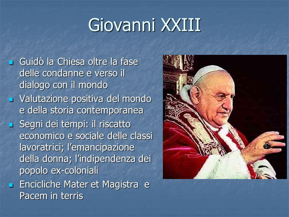 Giovanni XXIII Guidò la Chiesa oltre la fase delle condanne e verso il dialogo con il mondo Guidò la Chiesa oltre la fase delle condanne e verso il di
