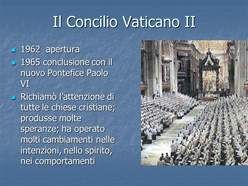 Il Concilio Vaticano II 1962 apertura 1962 apertura 1965 conclusione con il nuovo Pontefice Paolo VI 1965 conclusione con il nuovo Pontefice Paolo VI