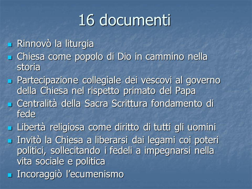 16 documenti Rinnovò la liturgia Rinnovò la liturgia Chiesa come popolo di Dio in cammino nella storia Chiesa come popolo di Dio in cammino nella stor