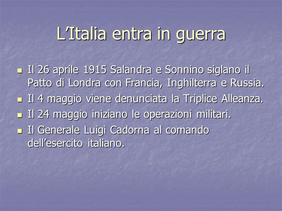LItalia entra in guerra Il 26 aprile 1915 Salandra e Sonnino siglano il Patto di Londra con Francia, Inghilterra e Russia. Il 26 aprile 1915 Salandra