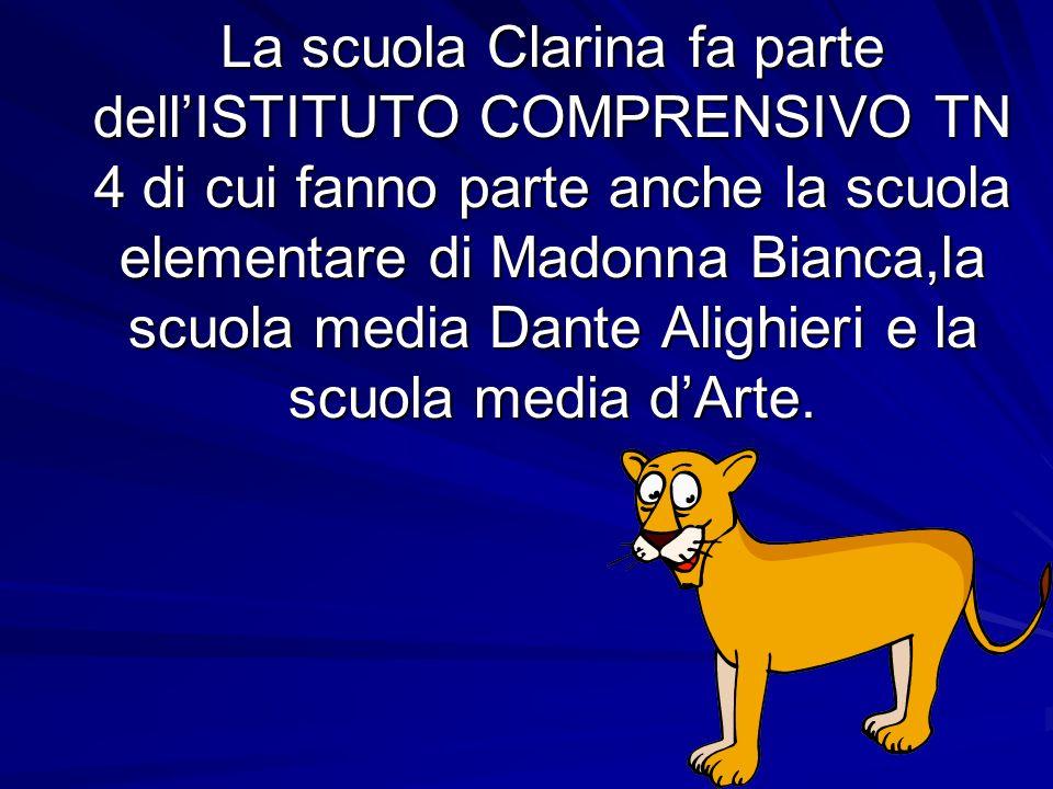 La scuola Clarina fa parte dellISTITUTO COMPRENSIVO TN 4 di cui fanno parte anche la scuola elementare di Madonna Bianca,la scuola media Dante Alighieri e la scuola media dArte.