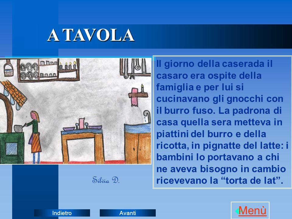 AvantiIndietro A TAVOLA Il giorno della caserada il casaro era ospite della famiglia e per lui si cucinavano gli gnocchi con il burro fuso. La padrona