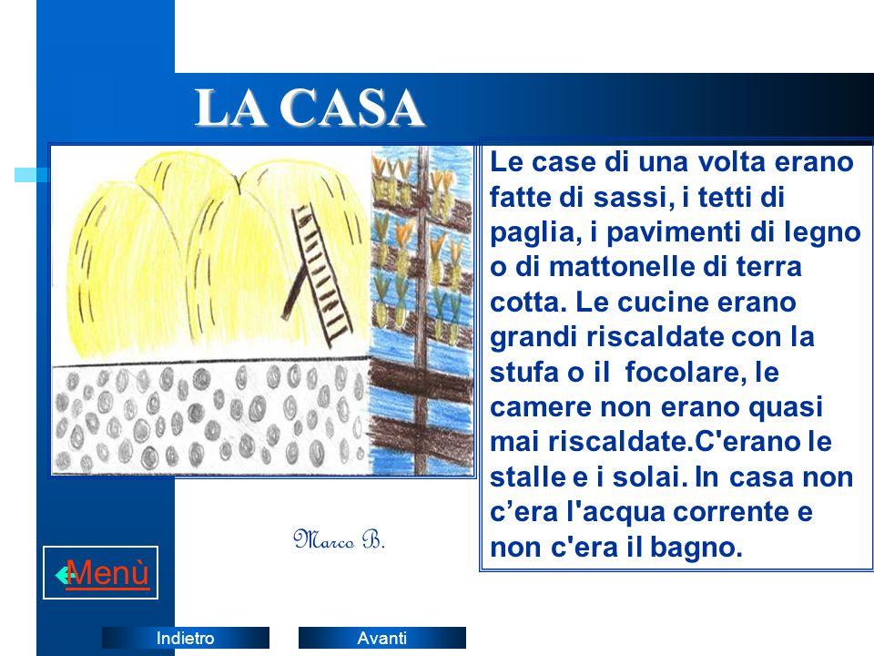 AvantiIndietro LA CASA Le case di una volta erano fatte di sassi, i tetti di paglia, i pavimenti di legno o di mattonelle di terra cotta. Le cucine er