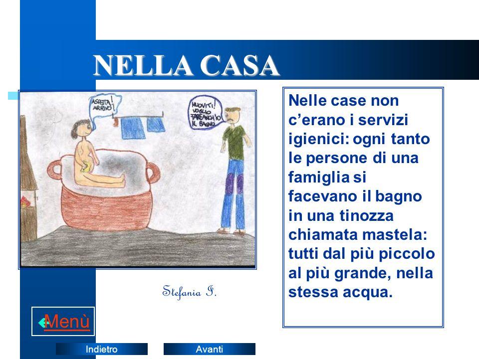 AvantiIndietro Nelle case non cerano i servizi igienici: ogni tanto le persone di una famiglia si facevano il bagno in una tinozza chiamata mastela: t