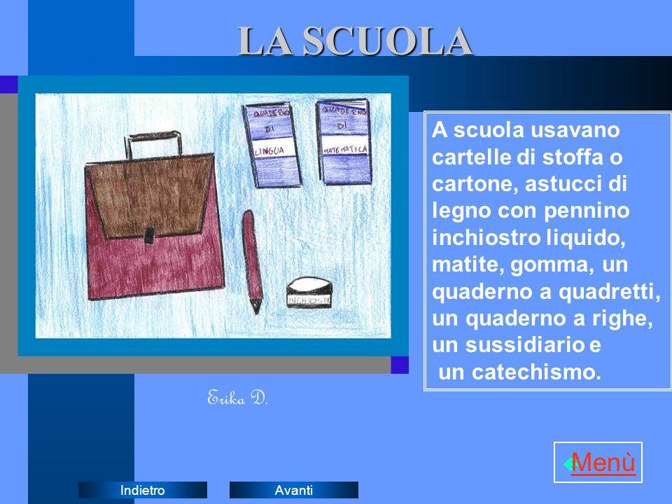 AvantiIndietro LA SCUOLA A scuola usavano cartelle di stoffa o cartone, astucci di legno con pennino inchiostro liquido, matite, gomma, un quaderno a quadretti, un quaderno a righe, un sussidiario e un catechismo.