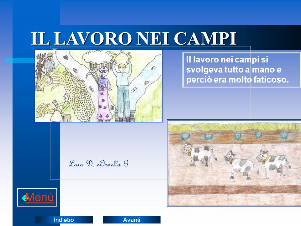AvantiIndietro Documentazione di supporto IL LAVORO NEI CAMPI Il lavoro nei campi si svolgeva tutto a mano e perciò era molto faticoso.