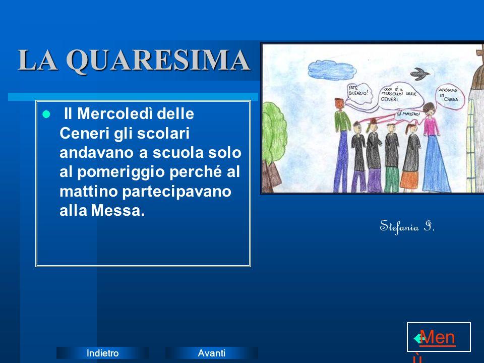AvantiIndietro LA QUARESIMA Il Mercoledì delle Ceneri gli scolari andavano a scuola solo al pomeriggio perché al mattino partecipavano alla Messa. Ste