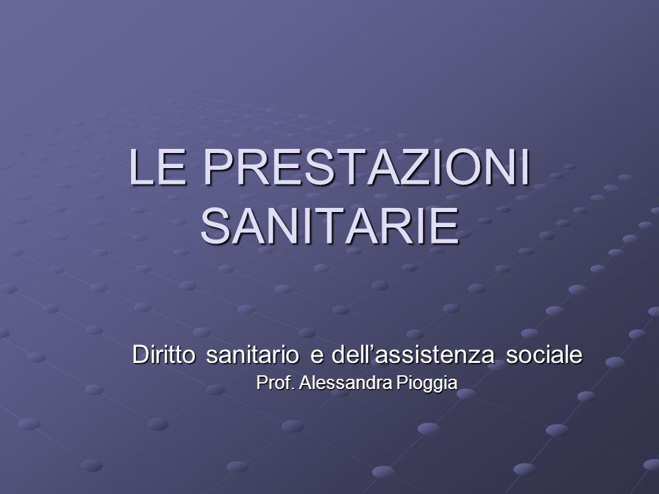 LE PRESTAZIONI SANITARIE Diritto sanitario e dellassistenza sociale Prof. Alessandra Pioggia