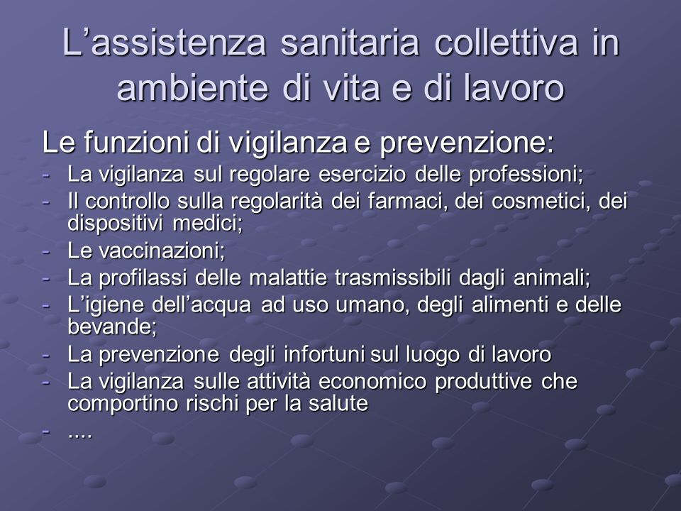 Le funzioni di vigilanza e prevenzione: -La vigilanza sul regolare esercizio delle professioni; -Il controllo sulla regolarità dei farmaci, dei cosmet
