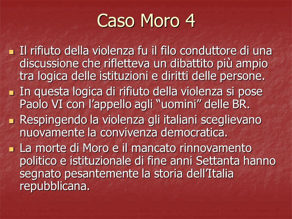 Caso Moro 4 Il rifiuto della violenza fu il filo conduttore di una discussione che rifletteva un dibattito più ampio tra logica delle istituzioni e di