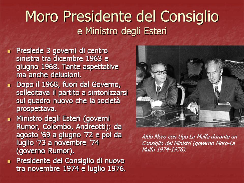 Moro Presidente del Consiglio e Ministro degli Esteri Presiede 3 governi di centro sinistra tra dicembre 1963 e giugno 1968. Tante aspettative ma anch