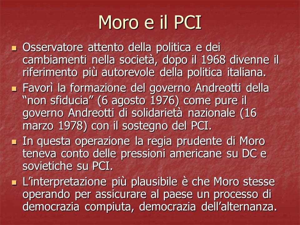 Moro e il PCI Osservatore attento della politica e dei cambiamenti nella società, dopo il 1968 divenne il riferimento più autorevole della politica it