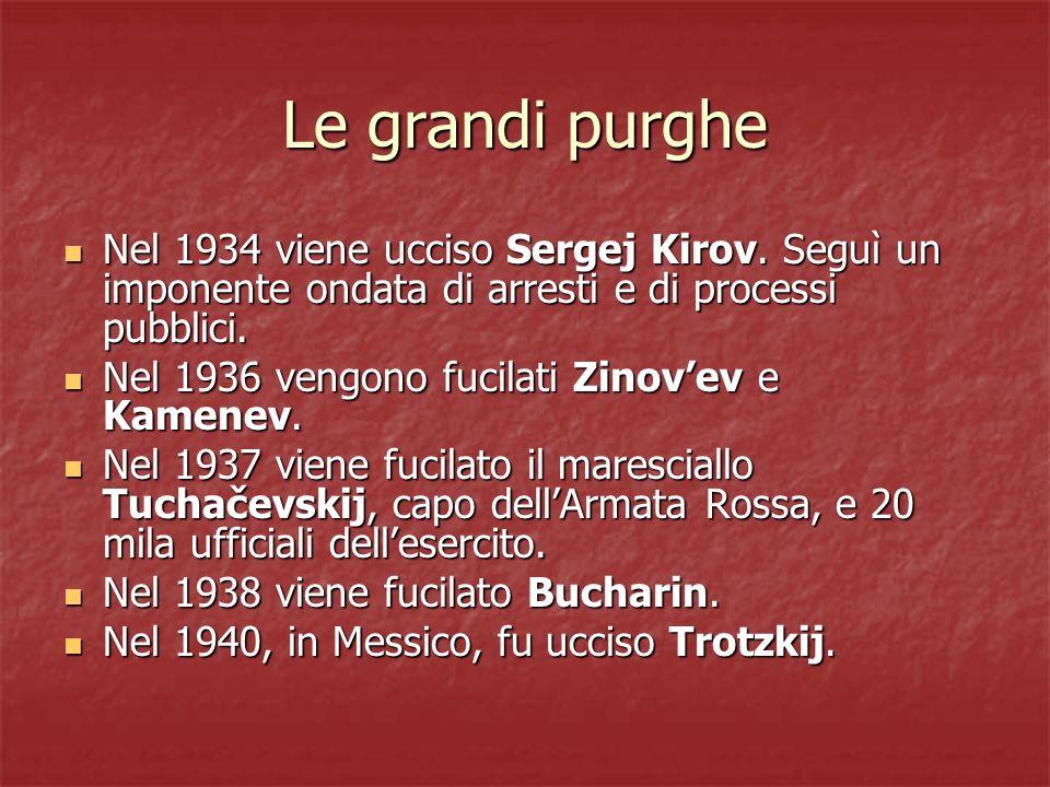 Le grandi purghe Nel 1934 viene ucciso Sergej Kirov. Seguì un imponente ondata di arresti e di processi pubblici. Nel 1934 viene ucciso Sergej Kirov.