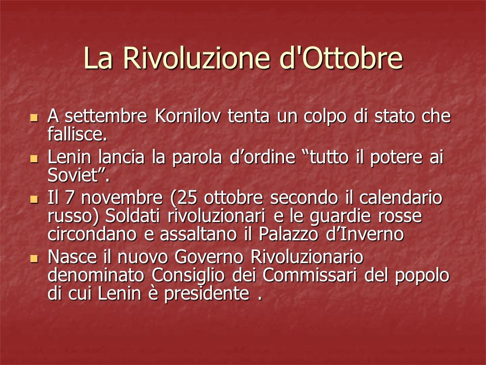 La Rivoluzione d'Ottobre A settembre Kornilov tenta un colpo di stato che fallisce. A settembre Kornilov tenta un colpo di stato che fallisce. Lenin l