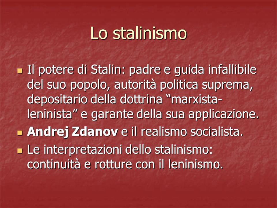 Lo stalinismo Il potere di Stalin: padre e guida infallibile del suo popolo, autorità politica suprema, depositario della dottrina marxista- leninista