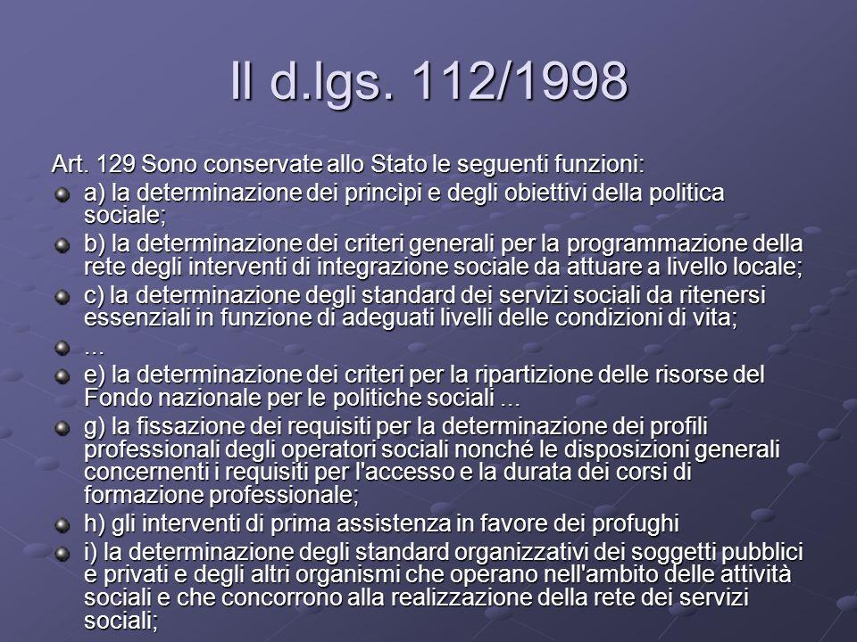 Il d.lgs. 112/1998 Art. 129 Sono conservate allo Stato le seguenti funzioni: a) la determinazione dei princìpi e degli obiettivi della politica social